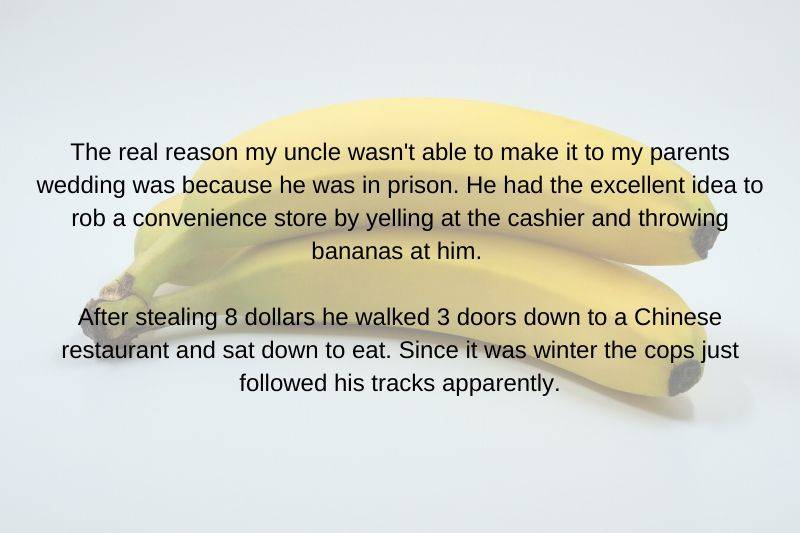 uncle robbed a store by throwing bananas at someone