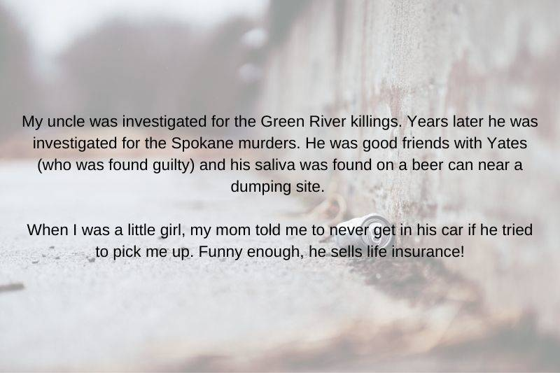 someone's uncle was investigated for the Green River Killings