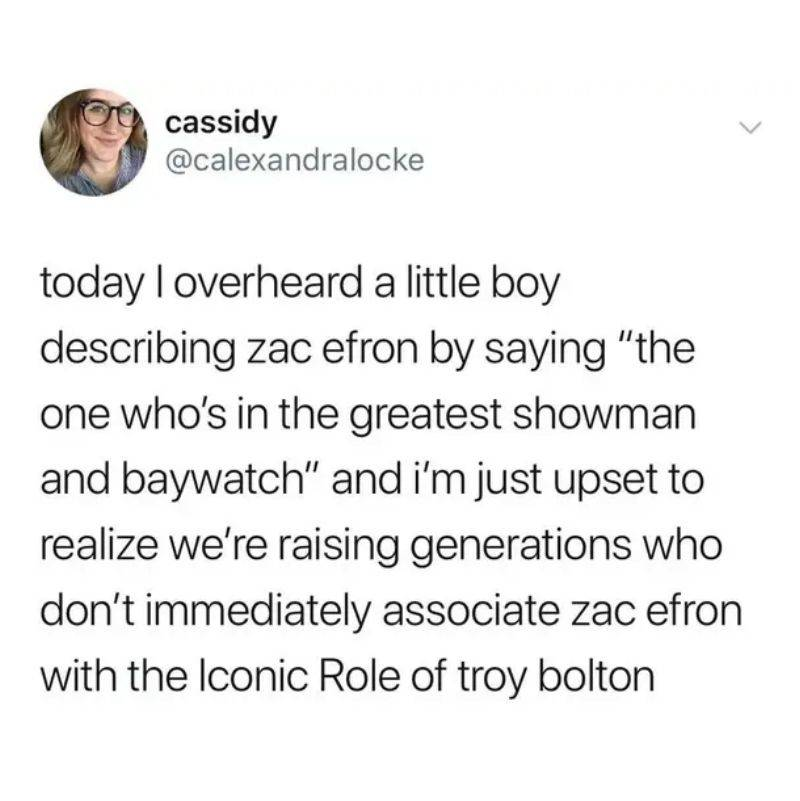 a tweet about how there are kids who won't know Zac Efron as Troy Bolton