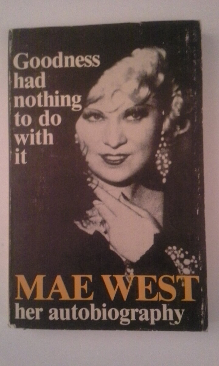 Goodness Has Nothing to Do With It by Mae West.jpg